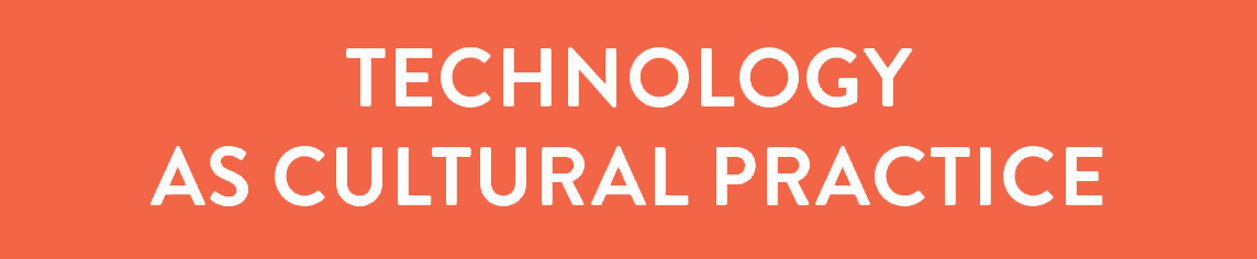 Technology as Cultural Practice